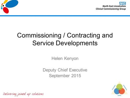 Commissioning / Contracting and Service Developments Helen Kenyon Deputy Chief Executive September 2015.