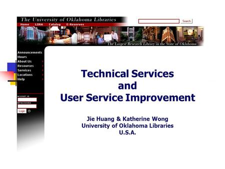 Technical Services and User Service Improvement Jie Huang & Katherine Wong University of Oklahoma Libraries U.S.A.