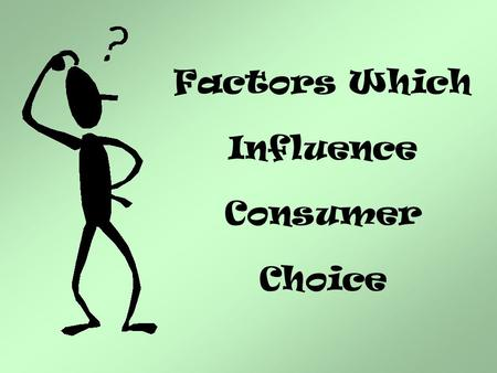 Factors Which Influence Consumer Choice. What is a Consumer?