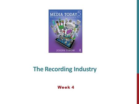 The Recording Industry Week 4. THE RISE OF RECORDS As late as 1880 or 1890, people growing up in a middle-class U.S. household had no recorded music in.