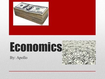 Economics By: Apollo. goods Goods are what you buy to get stuff you need or want.