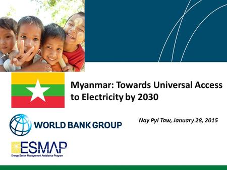Myanmar: Towards Universal Access to Electricity by 2030 Nay Pyi Taw, January 28, 2015.