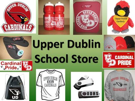 Upper Dublin School Store. Where is the School Store? Sales Window is to the right of the cafeteria Door – Located inside the cafeteria – To the left.