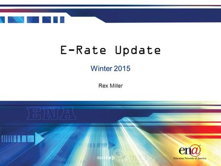 Rex Miller E-Rate Update Winter 2015. Introduction E-Rate 2.0 has arrived Today's session is focused on the changes enacted by the recent E-Rate 2.0 and.