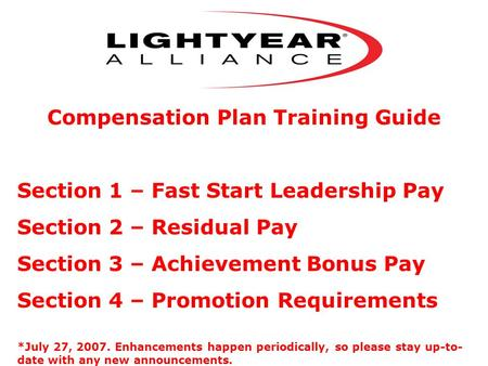 Compensation Plan Training Guide Section 1 – Fast Start Leadership Pay Section 2 – Residual Pay Section 3 – Achievement Bonus Pay Section 4 – Promotion.