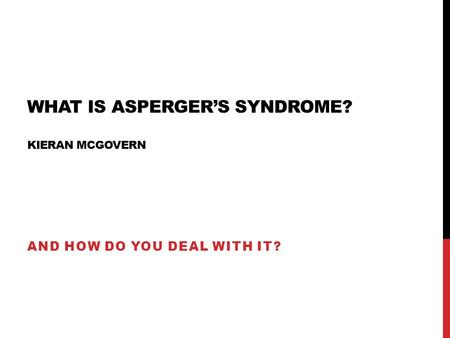 WHAT IS ASPERGER'S SYNDROME? KIERAN MCGOVERN AND HOW DO YOU DEAL WITH IT?