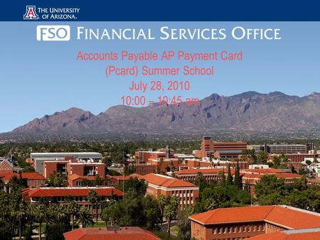 Accounts Payable AP Payment Card (Pcard) Summer School July 28, 2010 10:00 – 10:45 am.