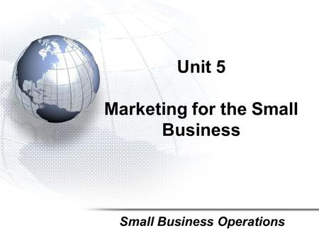 Unit 5 Marketing for the Small Business Small Business Operations.