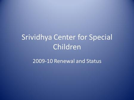 Srividhya Center for Special Children 2009-10 Renewal and Status.