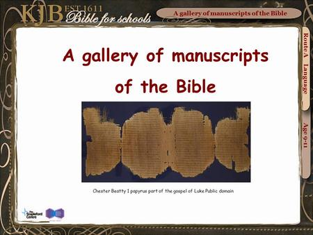 A gallery of manuscripts of the Bible Chester Beatty 1 papyrus part of the gospel of Luke Public domain Route A Language Age 9-11.