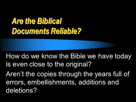 Are the Biblical Documents Reliable? How do we know the Bible we have today is even close to the original? Aren't the copies through the years full of.