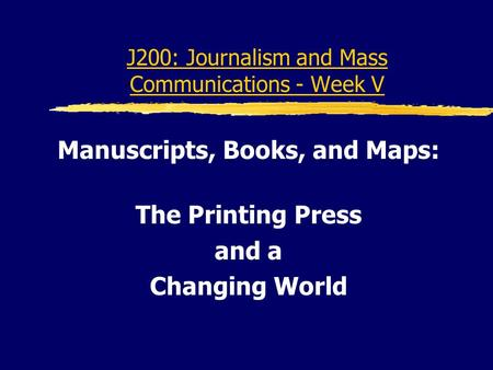 J200: Journalism and Mass Communications - Week V Manuscripts, Books, and Maps: The Printing Press and a Changing World.