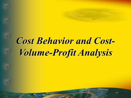 Cost Behavior and Cost- Volume-Profit Analysis. Some of the action has been automated, so click the mouse when you see this lightning bolt in the lower.