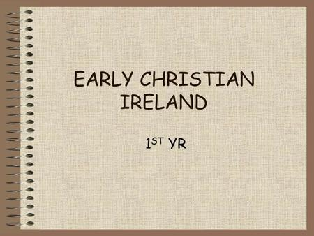 EARLY CHRISTIAN IRELAND 1 ST YR. Christianity arrives Arrived in 5 th C – 400's! St. Patrick came in 432 AD Spread Christianity Celts converted Druids.