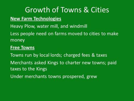 Growth of Towns & Cities New Farm Technologies Heavy Plow, water mill, and windmill Less people need on farms moved to cities to make money Free Towns.