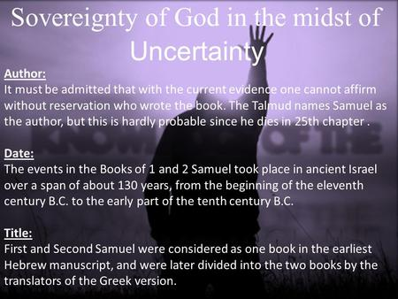 Sovereignty of God in the midst of Uncertainty Author: It must be admitted that with the current evidence one cannot affirm without reservation who wrote.