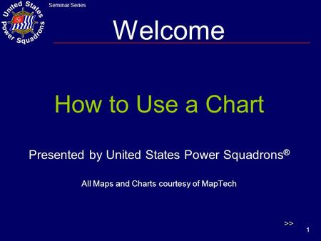 Welcome How to Use a Chart Presented by United States Power Squadrons®
