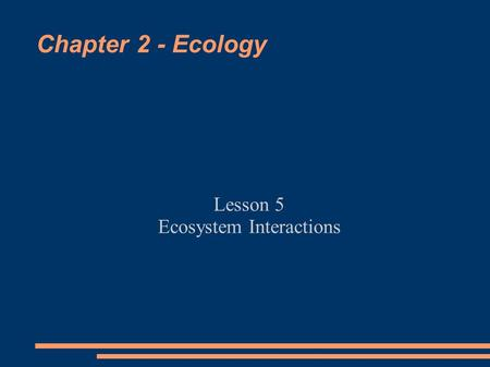 Chapter 2 - Ecology Lesson 5 Ecosystem Interactions.