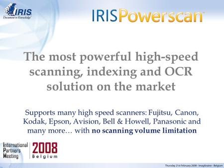 The most powerful high-speed scanning, indexing and OCR solution on the market Supports many high speed scanners: Fujitsu, Canon, Kodak, Epson, Avision,