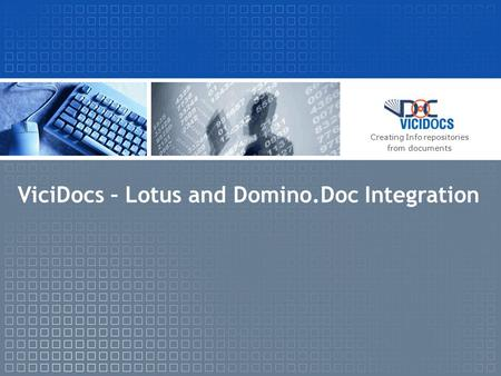 ViciDocs – Lotus and Domino.Doc Integration Creating Info repositories from documents.