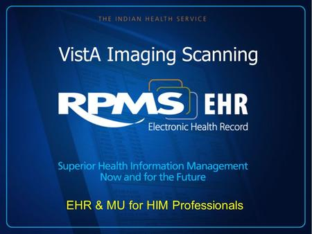 VistA Imaging Scanning EHR & MU for HIM Professionals.