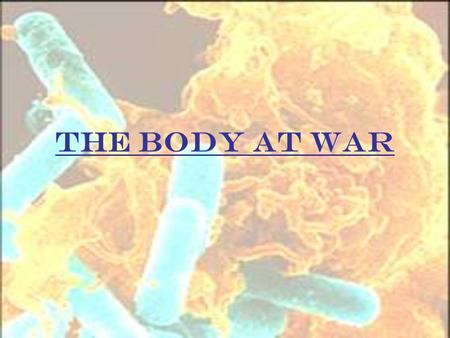 The Body At War. Disease Infectious Spread from one organism to another Common cold, influenza, chickenpox Pathogens requiring a host organism Non-Infectious.