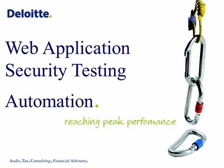 Web Application Security Testing Automation.. Copyright © 2008 Deloitte Touche Tohmatsu. All rights reserved.1 What types of automated testing are there?