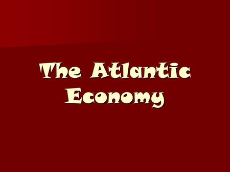 The Atlantic Economy. Mercantilism and colonial wars Mercantilism – system of economic regulations aimed at increasing the power of the state by creating.