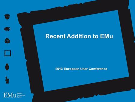 Recent Addition to EMu 2013 European User Conference.