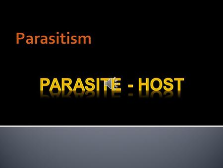 Parasites are Cool! A parasite is an organism that gains energy from a host.