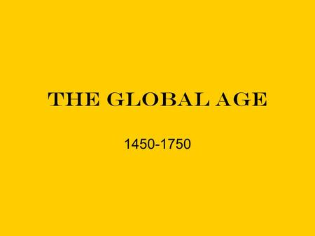 The Global Age 1450-1750. A Global Trade Network enormous extension of networks of communication and exchange Every region of the world became connected.
