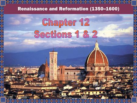 Chapter 12 Sections 1 & 2 This is the city of Florence, Italy. The Duomo, or Cathedral, of Florence dominates the center of the city. The first stone.