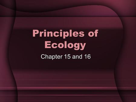 Principles of Ecology Chapter 15 and 16.