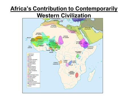 Africa's Contribution to Contemporarily Western Civilization.