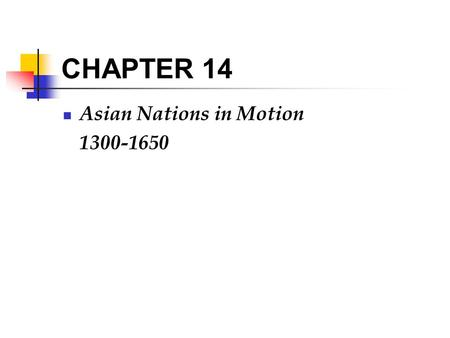 CHAPTER 14 Asian Nations in Motion 1300-1650.
