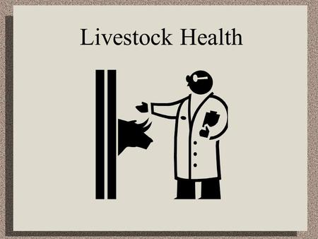 Livestock Health. Infectious Disease Spread from one animal to another Contagious Caused by bacteria, virus, protozoan, etc.