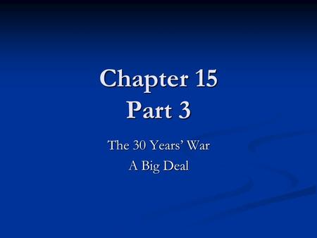 Chapter 15 Part 3 The 30 Years' War A Big Deal. Background Philip II (Spain) rebuilding his fleet Philip II (Spain) rebuilding his fleet Henry IV (France)