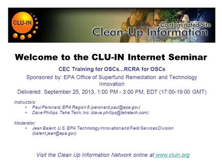 Welcome to the CLU-IN Internet Seminar CEC Training for OSCs...RCRA for OSCs Sponsored by: EPA Office of Superfund Remediation and Technology Innovation.