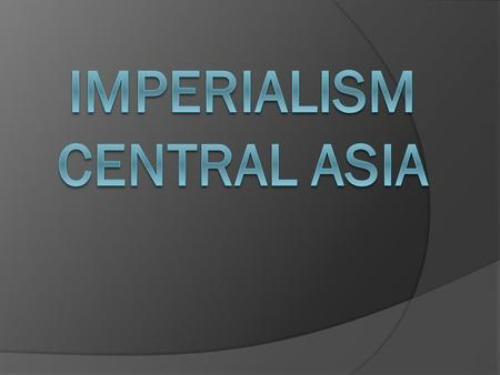 Social  Britain, China and Russia were rivals in the theater of Central and Western Asia. Central Asia was doing good on being independent until imperialism.