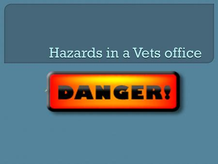  What types of hazards are presented to employees of a vet clinic?