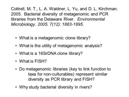 Cottrell, M. T., L. A. Waldner, L. Yu, and D. L. Kirchman. 2005. Bacterial diversity of metagenomic and PCR libraries from the Delaware River. Environmental.