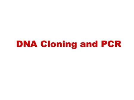 DNA Cloning and PCR.