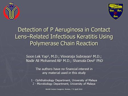 World Cornea Congress, Boston, 7-9 April 2010 Detection of P Aeruginosa in Contact Lens–Related Infectious Keratitis Using Polymerase Chain Reaction Soon.