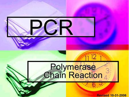 PCR Polymerase Chain Reaction Revised 10-31-2006.