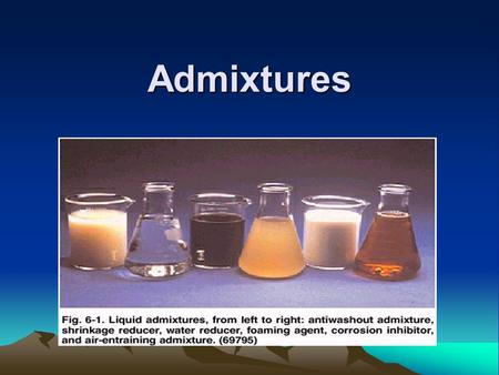 Admixtures. Admixtures are those ingredients in concrete other than Portland cement, water, and aggregates that are added to the mixture immediately before.