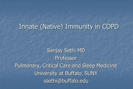 Innate (Native) Immunity in COPD Sanjay Sethi MD Professor Pulmonary, Critical Care and Sleep Medicine University at Buffalo, SUNY