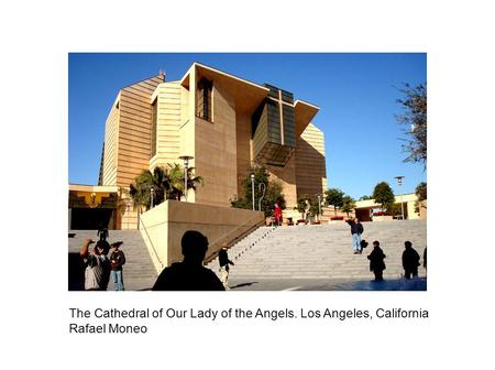 The Cathedral of Our Lady of the Angels. Los Angeles, California Rafael Moneo.