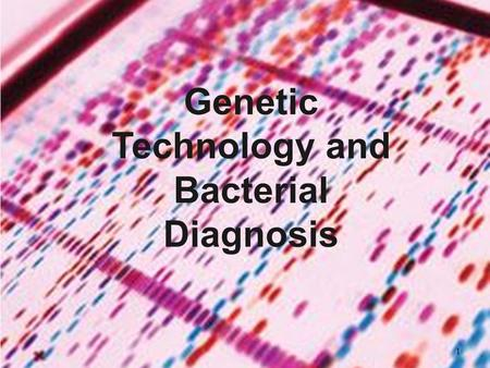 1 Genetic Technology and Bacterial Diagnosis. How to identify bacteria in patient specimens or in samples from nature? Or the MM project;) -phenotypic: