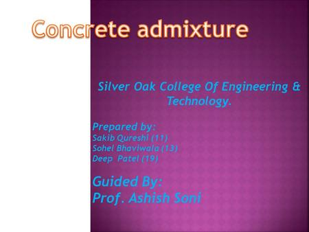 Silver Oak College Of Engineering & Technology. Prepared by: Sakib Qureshi (11) Sohel Bhaviwala (13) Deep Patel (19) Guided By: Prof. Ashish Soni.