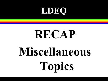 LDEQ RECAP Miscellaneous Topics. Exposure Assessment n Site-specific under MO-3 only n Construction worker scenario n Greatly reduced ET, EF, and/or ED.